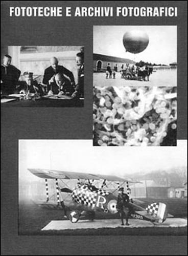 CATALOGO DI MOSTRA: - Fototeche e archivi fotografici. Prospettive di sviluppo e indagine delle raccolte.
