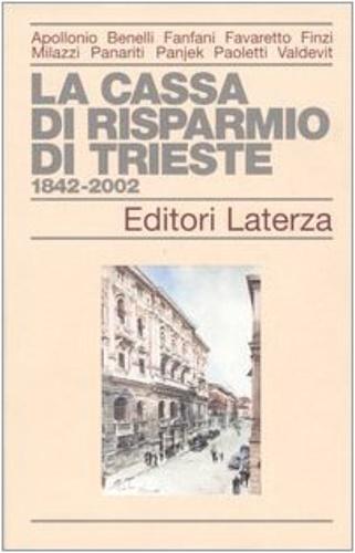 -- - La Cassa di Risparmio di Trieste 1842-2002.