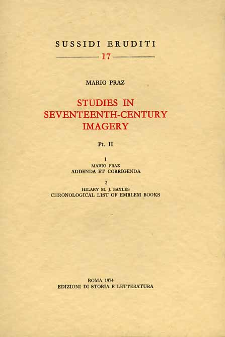 PRAZ,MARIO. - Studies in the Seventeenth-Century Imagery.Pt.II: 1,M.Praz,Addenda e corrigenda. 2,H.M.J.Sayles, Chronological list of emblem b