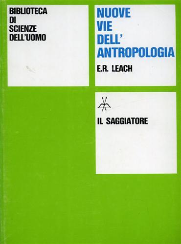 LEACH,EDMUND R. - Nuove vie dell'antropologia.