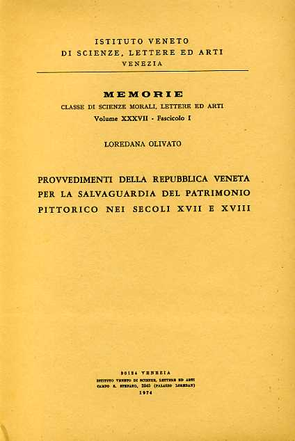 OLIVATO,LOREDANA. - Provvedimenti della Repubblica Veneta per la salvaguardia del patrimonio pittorico nei secoli XVII e XVIII.