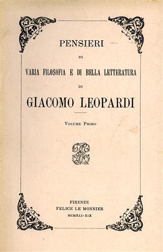 LEOPARDI,GIACOMO. - Pensieri di varia filosofia e di bella letteratura. Vol.I.