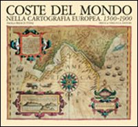 PRESCIUTTINI,PAOLA. - Coste del Mondo nella cartografia Europea 1500-1900.