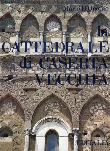 D'ONOFRIO,MARIO. - La Cattedrale di Caserta Vecchia.