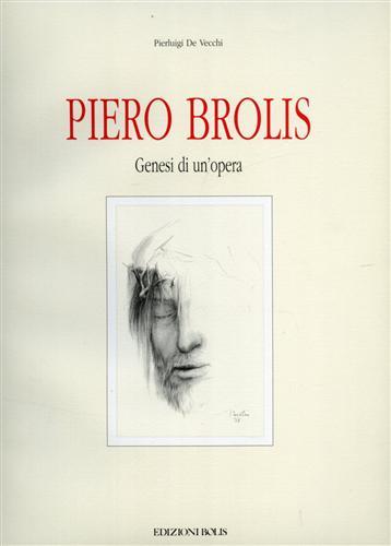 DE VECCHI,P. - Piero Brolis. Genesi di un'opera. Disegni e bozzetti preparatori della Via Crucis nel tempio di Ognissanti in Bergamo.