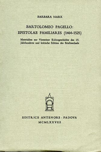 MARX,BARBARA. - Bartolomeo Pagello: Epistolae familiares (1464-1525).Materialen zur Vicentiner Kultugeschichte des 15. Jahrhunderts und kritische