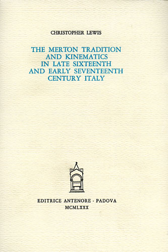 LEWIS,CHRISTOPHER. - The Merton tradition and kinematics in late Sixteenth and early Seventeenth Century in Italy.