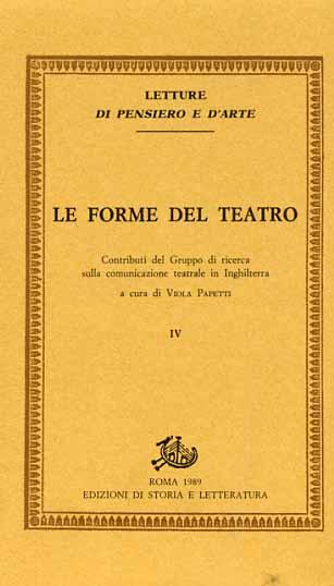 PAPETTI,VIOLA (A CURA DI). - Le forme del teatro. Vol.IV: Contributi del Gruppo di ricerca sulla comunicazione teatrale in Inghilterra.