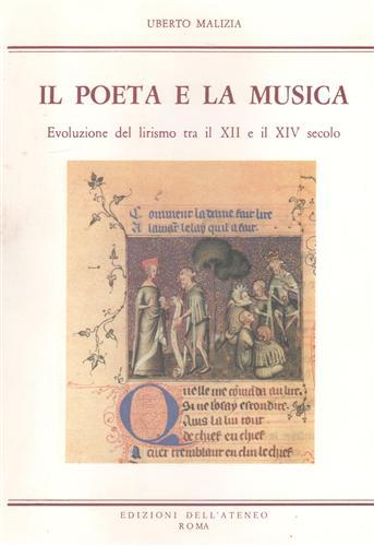 MALIZIA,UBERTO. - Il poeta e la musica. Evoluzione del lirismo tra il XII e il XIV secolo.