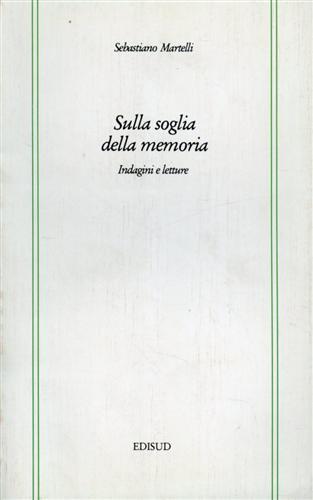 MARTELLI,S. - Sulla soglia della memoria. Indagini e letture.