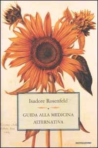 ROSENFELD,ISADORE. - Guida alla medicina alternativa.