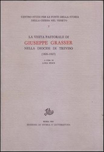 PESCE,LUIGI (A CURA DI). - La visita pastorale di Giuseppe Grasser nella diocesi di Treviso (1826-1827).