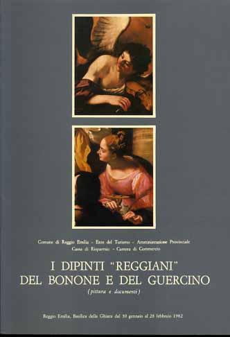 CATALOGO CRITICO DELLA MOSTRA: - I dipinti Reggiani del Bonone e del Guercino (Pittura e documenti).