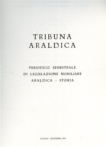 -- - Tribuna araldica.Periodico semestrale di legislazione nobiliare araldica-storia.Luglio-Dicembre 1985.Contiene:Famiglie del Reg