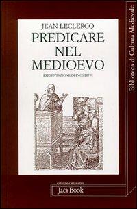 LECLERCQ,JEAN. - Predicare nel Medioevo.