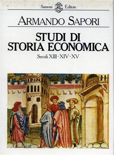 SAPORI,ARMANDO. - Studi di Storia economica. Secoli XIII-XIV-XV.