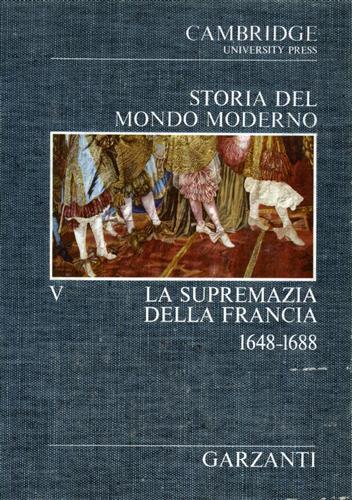 CARSTEN,F.L. COLEMAN,D.C. HALL,A.R. VON LEYDEN,W. E ALTRI. - Storia del Mondo Moderno. vol.V: La supremazia della Francia 1648-1688.