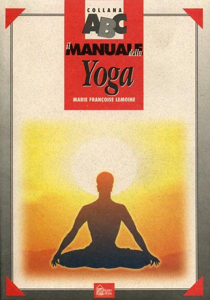 LEMOINE,MARIE FRANCOISE. - Il manuale dello Yoga.