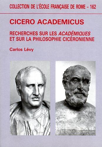 LÉVY,CARLOS. - Cicero academicus. Recherches sur les Académiques et sur la philosophie cicéronienne.