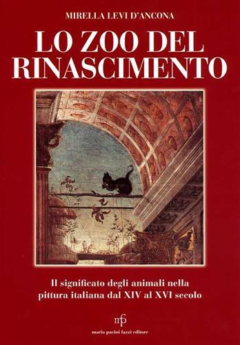 LEVI D'ANCONA,MIRELLA. - Lo zoo del Rinascimento. Il significato degli animali nella pittura italiana dal XIV al XVI secolo.