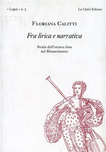 CALITTI,FLORIANA. - Fra lirica e narrativa. Storia dell'ottava rima nel Rinascimento.