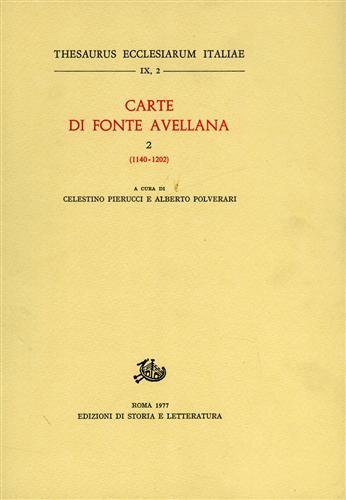 PIERUCCI,CELESTINO. POLVERARI,ALBERTO. - Carte di Fonte Avellana. Vol.II: 1140-1202.