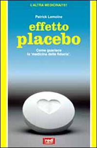 LEMOINE,PATRICK. - Effetto placebo. Come guarisce la medicina della iducia.
