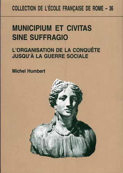 HUMBERT,MICHEL. - Municipium et Civitas sine suffragio. L'organizzation de la conquete jusqu'à la guerre sociale.