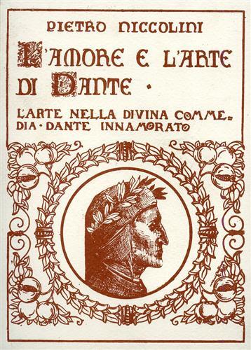 """NICCOLINI,PIETRO. - L'amore e l'arte di Dante. L'arte nella """"Divina Commedia"""" Dante innamorato."""