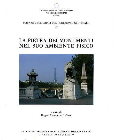 LEFEVRE,ROGER-ALEXANDRE.(A CURA DI). - La pietra dei monumenti nel suo ambiente fisico. Scienze e materiali del patrimonio culturale.