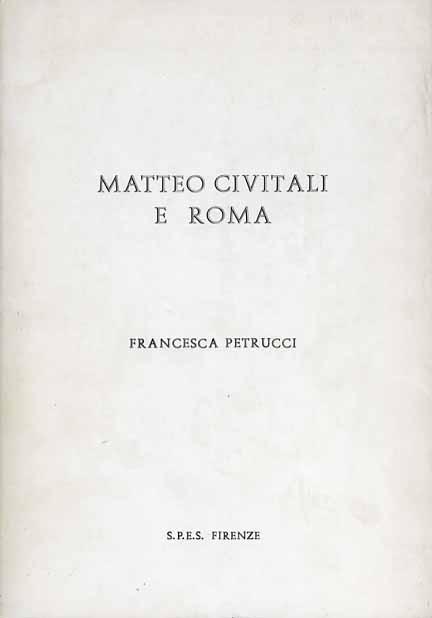 PETRUCCI,FRANCESCA. - Matteo Civitali e Roma.