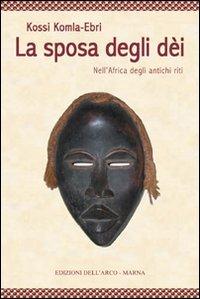 La sposa degli dei. Nell'Africa degli antichi riti.