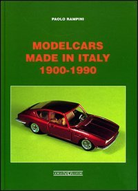 <b>Rampini,Paolo.</b><br/><br/>Modelcars made in Italy 1900-1990.