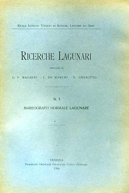 MAGRINI,G.P. DE MARCHI,L. GNESOTTO,T. - Ricerche Lagunari. N.3: Mareografo normale lagunare.