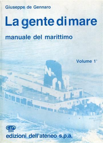 La gente di mare. Manuale del Marittimo. Vol.I: parte I: Iscrizioni nelle matr