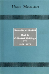 Middeldorf,Ulrich. - Raccolta di scritti That is Collected Writings, Vol.III: 1974-1979.