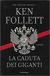 Follett,Ken. - La caduta dei giganti. The century trilogy vol.1.