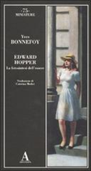 Bonnefoy,Yves. - Edward Hopper. La fotosintesi dell'essere.