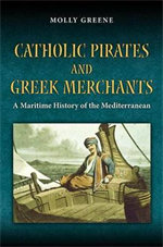 9780691141978-Catholic Pirates and Greek Merchants. A Maritime History of the Mediterranean.