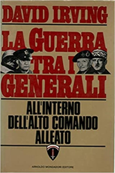 Irving,David. - La guerra tra i generali all'interno dell'alto comando alleato.