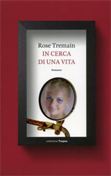 Tremain,Rose. - In cerca di una vita.