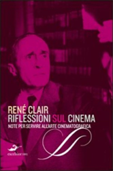 Clair,René. - Riflessioni sul cinema. Note per servire all'arte cinematografica.