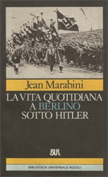 Marabini, Jean. - La vita quotidiana a Berlino sotto Hitler.