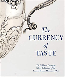 -- - The Currency of Taste: The Gibbons Georgian Silver Collection of the Lauren Rogers Museum of Art.
