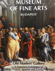 Tatrai, Vilmos (ed.). - Museum of Fine Arts Budapest. Old Masters' Gallery. A Summary Catalogue of Italian, French, Spanish and Greek Paintings.