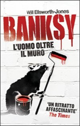 Ellsworth-Jones,Will. - Banksy. L'uomo oltre il muro.
