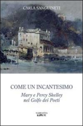 Sanguineti,Carla. - Come un incantesimo. Mary e Percy Shelley nel golfo dei poeti.
