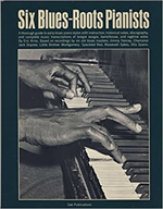 Six Blues-Roots Pianists: A Thorough Guide to Early Blues Piano Stylees with Ins