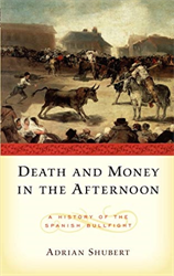 Schubert,Adrian. - Death and money in the afternoon. A history of the spanish bullfight.