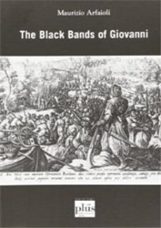 Arfaioli,Maurizio. - The Black Bands of Giovanni. Infantry and diplomacy during the italian wars.